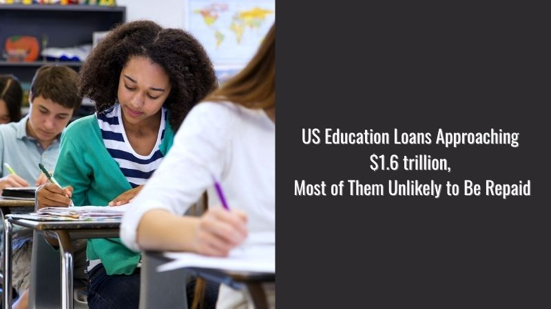 US Education Loans Approaching $1.6 trillion, Most of Them Unlikely to Be Repaid